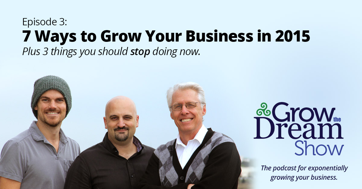 Grow The Dream Show 003: 7 Ways to Grow Your Business in 2015