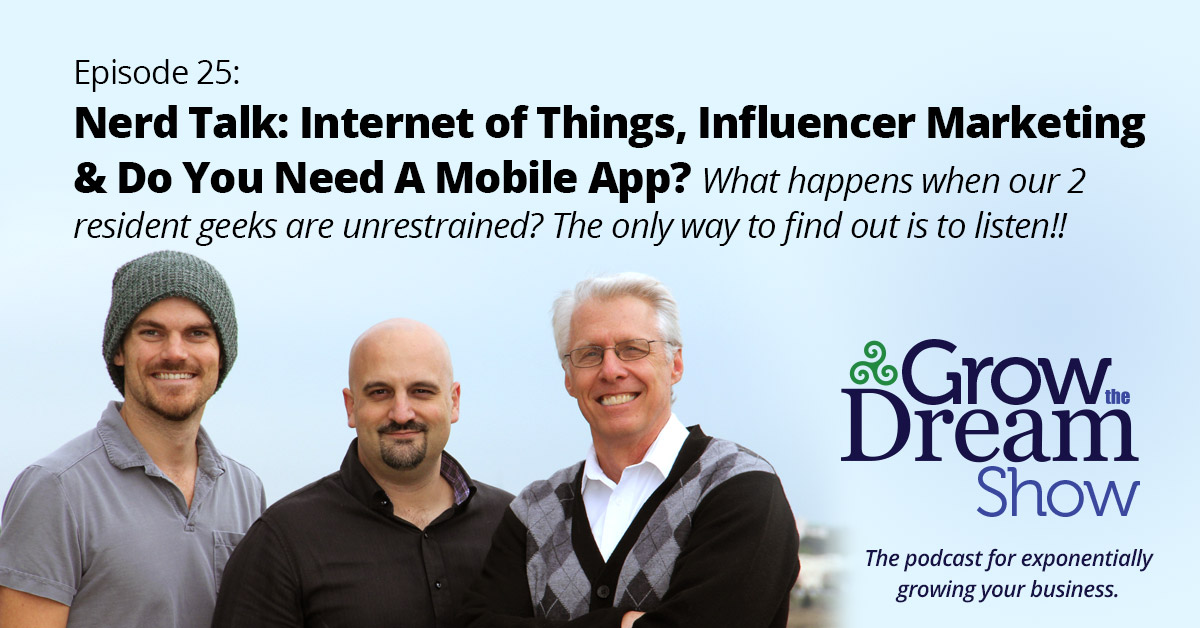 #25 Nerd Talk: Internet of Things, Influencer Marketing & Do You Need A Mobile App?