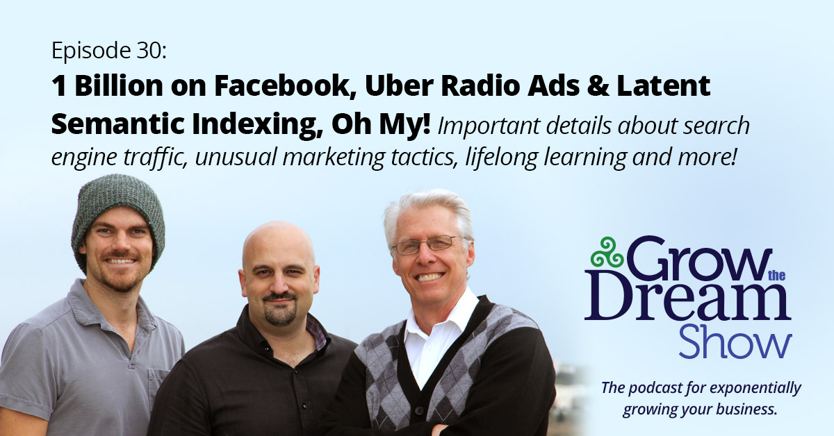 #30 – 1 Billion on Facebook, Uber Radio Ads and Latent Semantic Indexing, Oh My!