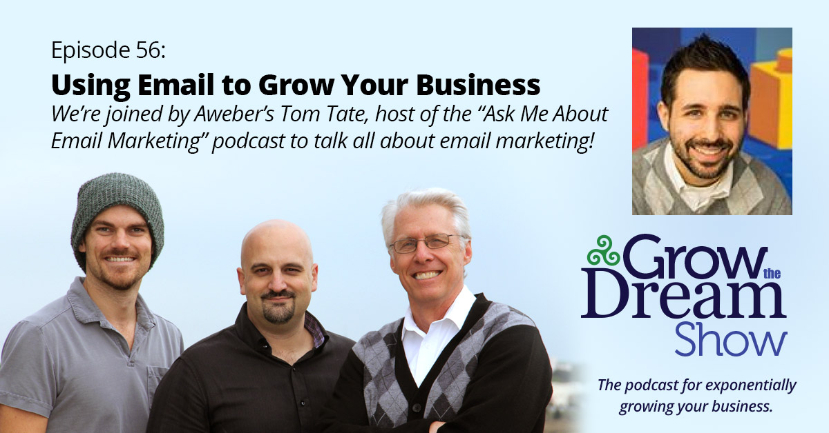 #56 How to Use Email to Grow Your Business ft. Tom Tate from Aweber