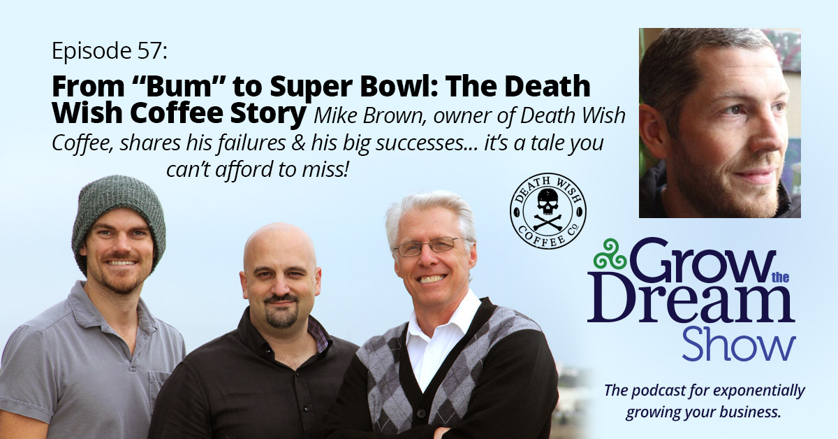 "#57 From ""Bum"" to Super Bowl – the Death Wish Coffee Story"