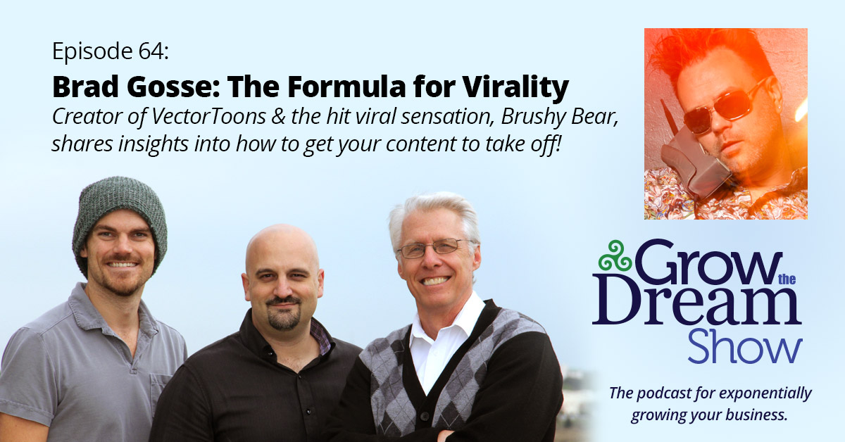 #64 Brad Gosse: The Formula for Virality