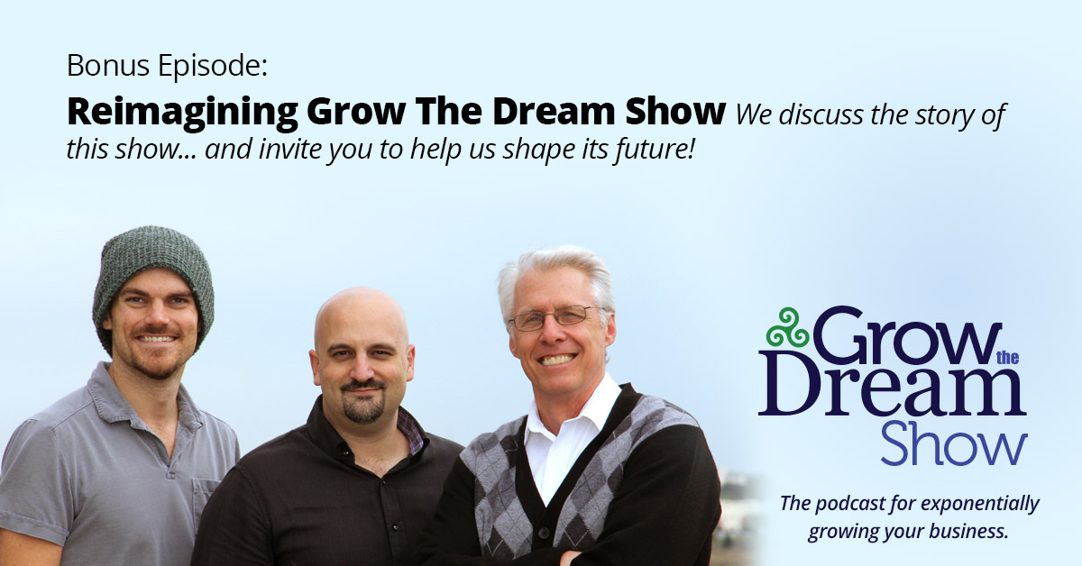 BONUS: Reimagining Grow The Dream Show